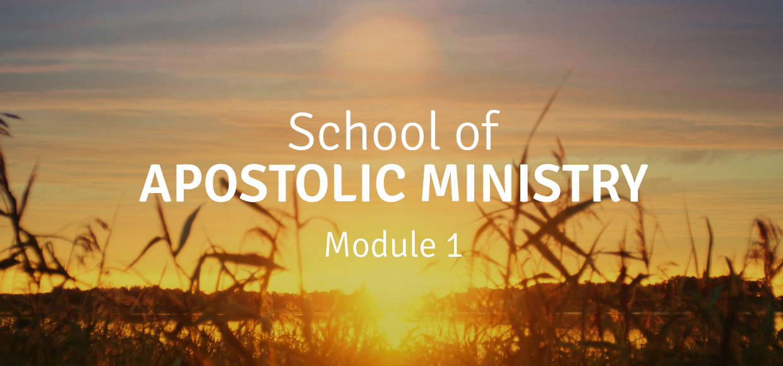 School of Apostolic Ministry – Module 1